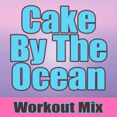 Cake By the Ocean (Extended Workout Mix)