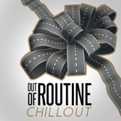 Out of Routine: Chillout