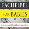 Pachelbel for Babies Soothing Instrumental Classical Music for Babies Lullabies