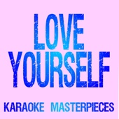 Love Yourself (Originally Performed by Justin Bieber) [Instrumental Karaoke]