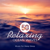 50 Relaxing Ocean Waves: Music for Deep Sleep, Meditation, Rest & Relaxation Nature Sounds, Healing Water, Calming Sounds of the Sea