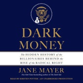 Dark Money: The Hidden History of the Billionaires Behind the Rise of the Radical Right (Unabridged) - Jane Mayer Cover Art