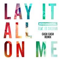 Lay It All on Me (feat. Ed Sheeran) [Cash Cash Remix] - Single - Rudimental