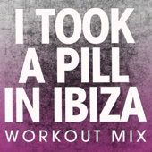 I Took a Pill in Ibiza (Workout Mix)