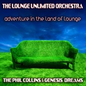 Adventure in the Land of Lounge (The Phil Collins & Genesis Dreams)
