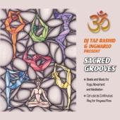 DJ Taz Rashid and Ingmarlo Present Sacred Grooves (Music for Yoga, Movement and Meditation - For Vinyasa)
