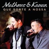 Que Sorte a Nossa (Ao Vivo) - Matheus & Kauan