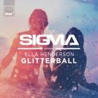 SIGMA FEAT. ELLA HENDERSON Glitterball
