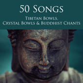 50 Songs Tibetan Bowls, Crystal Bowls & Buddhist Chants - Deep Zen Meditation Music with Singing Bowls and Om Chanting