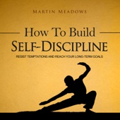 How to Build Self-Discipline: Resist Temptations and Reach Your Long-Term Goals (Unabridged) - Martin Meadows Cover Art