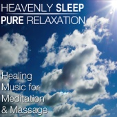 Heavenly Sleep - Pure Relaxation: Healing Music for Meditation & Massage