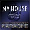 My House (Karaoke Version) [In the Style of Flo Rida] - Single