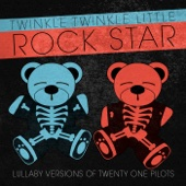 Lullaby Versions of Twenty One Pilots