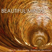 Beautiful Minds - The Best Study Music for Better Learning, Studying and Concentration