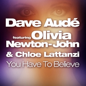 Dave Aude Feat Olivia Newton John And Chloe Lattanzi - You Have To Believe (Radio Edit)