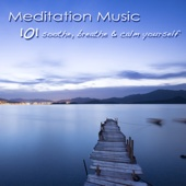 101 Meditation Music – Soothe, Breathe & Calm Yourself, Mindfulness Meditation Healing Songs - Various Artists
