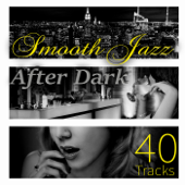 40 Tracks Smooth Jazz - Ultimate Relaxation After Dark, Jazz for Entertaining, Piano Bar Background Music, Instrumental Music Acoustic Guitar, Relaxing Jazz Cafe, Chill Lounge, Restaurant Music