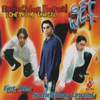 GET WET - Something Unreal
