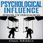 Psychological Influence: Power of Persuasion (Unabridged) - Dan Miller Cover Art