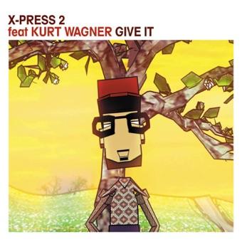 Give It (feat. Kurt Wagner) – X-Press 2