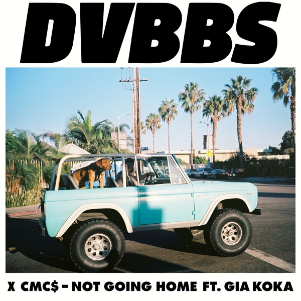 DVBBS & CMC$ - Not Going Home (feat. Gia Koka) - Single [iTunes Plus AAC M4A] (2016)