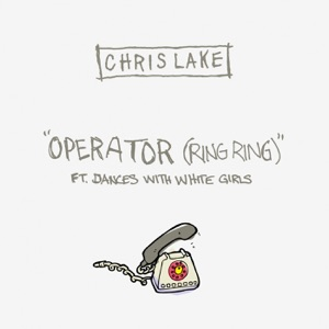 Chris Lake, Dances With White Girls - Operator (Ring Ring) (Extended Mix)