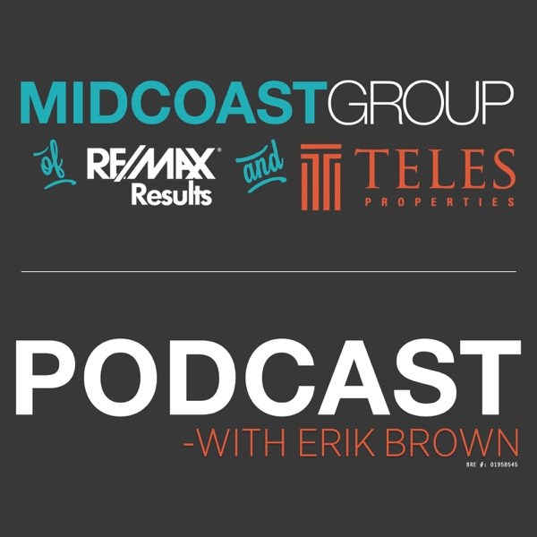 The MidCoast Group California Real Estate Podcast with Erik Brown