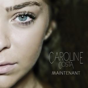 Caroline Costa - Maintenant