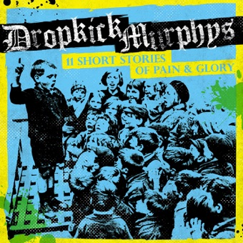 11 Short Stories of Pain & Glory – Dropkick Murphys