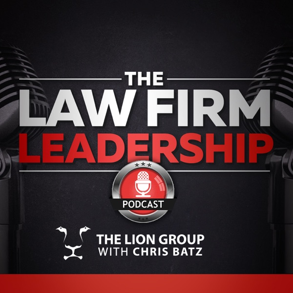 The Law Firm Leadership Podcast | We Interview Corp Defense Law Firm Leaders, Partners and Legal Consultants