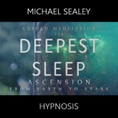 Michael Sealey - Guided Meditation for Deepest Sleep: Ascension from Earth to Stars artwork