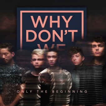 Only the Beginning – EP – Why Don't We