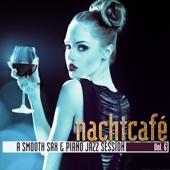 Nachtcafé, Vol. 6 - A Smooth Sax & Piano Jazz Session