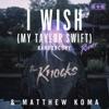 I Wish (My Taylor Swift) [Karboncopy Remix] - Single, The Knocks & Matthew Koma