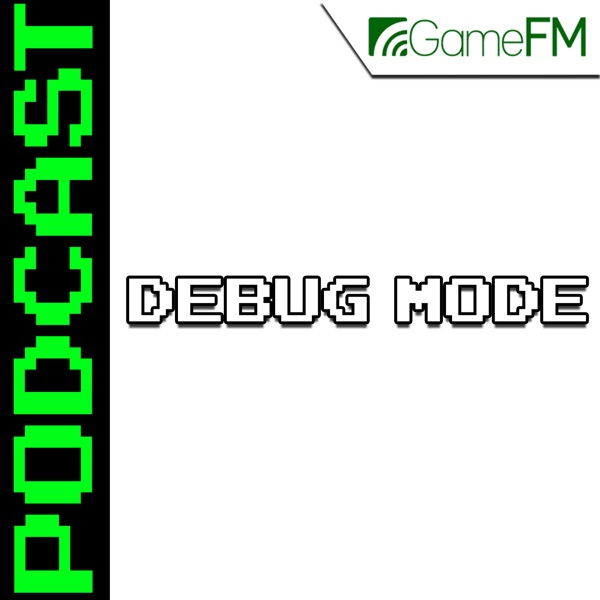 GameFM » Debug Mode – Podcast