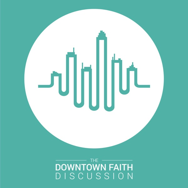 The Downtown Faith Discussion