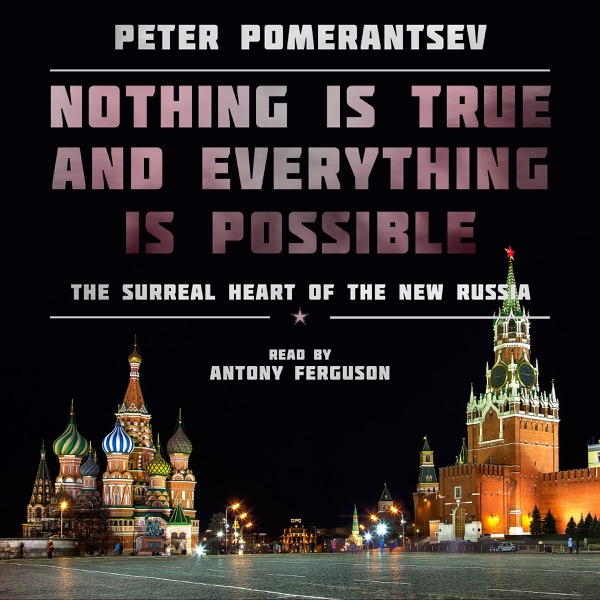 The Surreal Heart of the New Russia - Peter Pomerantsev
