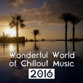 Wonderful World of Chillout Music 2016 - Best Chill Out & Lounge Music