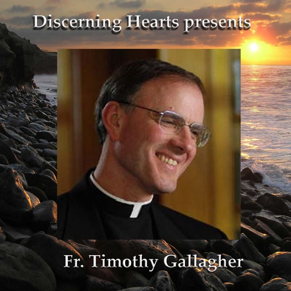 The Discernment of Spirits w/Fr. Timothy Gallagher - Discerning Hearts Catholic Podcasts