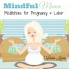 Mindful Mama: Meditations for Pregnancy and Labor