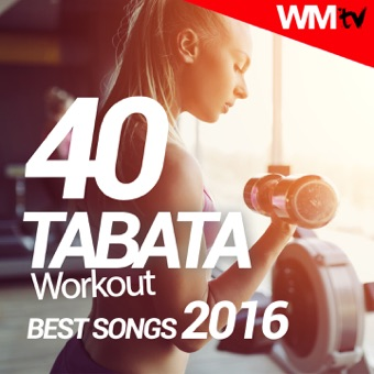 40 Tabata Workout Best Songs 2016 (20 Sec. Work and 10 Sec. Rest Cycles With Vocal Cues / High Intensity Interval Training Compilation for Fitness & Workout)) – Various Artists
