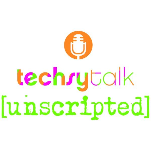 techsytalk unscripted