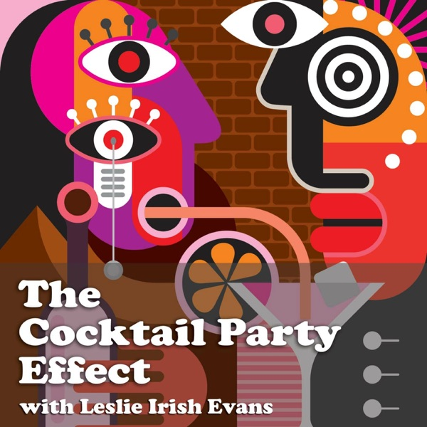 The Cocktail Party Effect with Leslie Irish Evans
