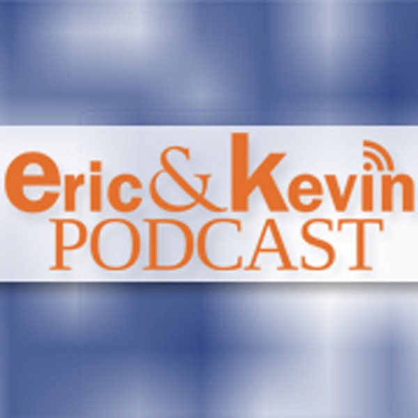 The Eric and Kevin Podcast