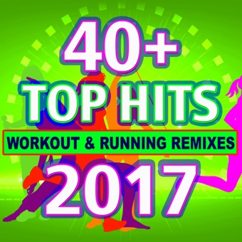 40 + Top Hits Workout & Running Remixes 2017 – Various Artists
