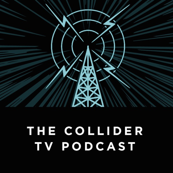 The Collider TV Podcast
