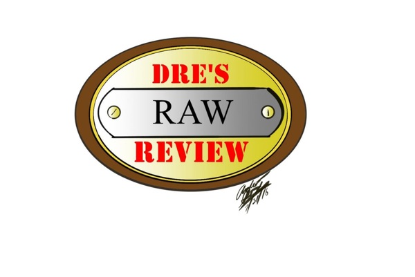 Dre's Raw Review