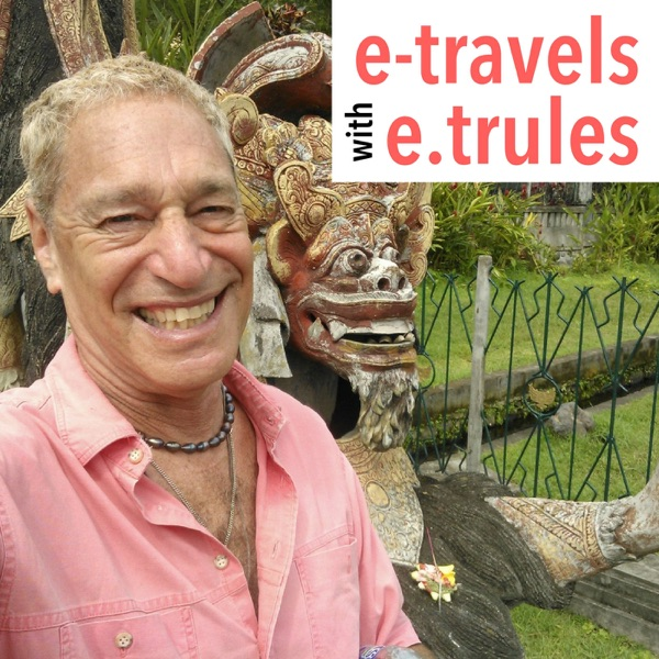 e-travels with e. trules |Entertaining & sound-immersive travel stories, insights, adventures, and misadventures, from around t