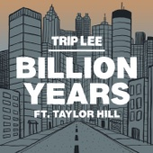Billion Years (feat. Taylor Hill) - Trip Lee