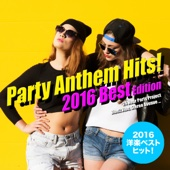 2016年洋楽総ざらい!Party Anthem Hits! 2016 Best Edition